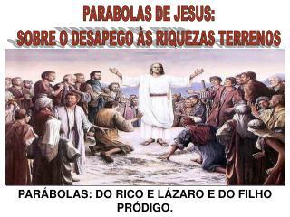 PARÁBOLAS: DO RICO E LÁZARO E DO FILHO PRÓDIGO.
