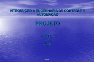 INTRODUÇÃO À ENGENHARIA DE CONTROLE E AUTOMAÇÃO PROJETO PARTE  5 2009
