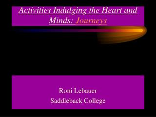 Activities Indulging the Heart and Minds:  Journeys