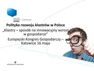 """Polityka rozwoju klastrów w Polsce """"Klastry – sposób na innowacyjny wzrost w gospodarce"""""""