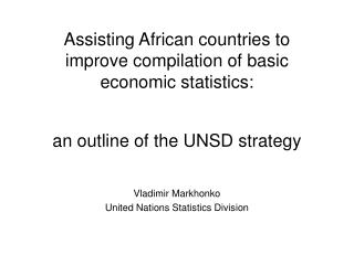 Assisting African countries to   improve compilation of basic  economic statistics:   an outline of the UNSD strategy