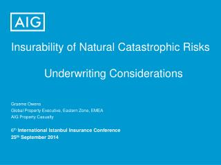 Insurability of Natural Catastrophic Risks 			Underwriting Considerations