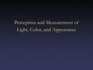 Perception and Measurement of Light, Color, and Appearance
