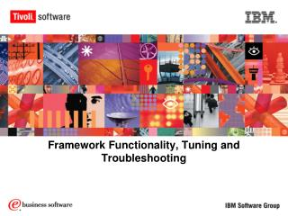 Framework Functionality, Tuning and Troubleshooting