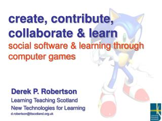 create, contribute, collaborate & learn social software & learning through computer games