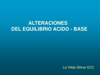 ALTERACIONES   DEL EQUILIBRIO ACIDO - BASE
