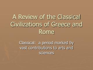 A Review of the Classical Civilizations of Greece and Rome