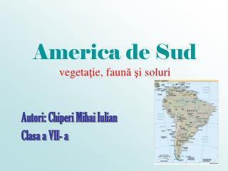 America de Sud vegeta ţ ie, faun ă ş i soluri