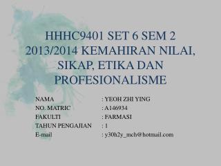 HHHC9401 SET 6 SEM 2 2013/2014 KEMAHIRAN NILAI, SIKAP, ETIKA DAN PROFESIONALISME