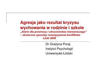 Dr Grażyna Poraj                            Instytut Psychologii