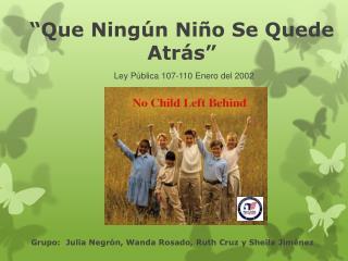 �Que Ning�n Ni�o Se Quede Atr�s� Ley P�blica 107-110 Enero del 2002