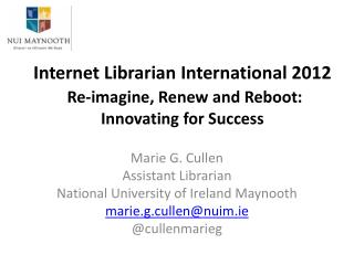 Internet Librarian International 2012 Re-imagine, Renew and Reboot: Innovating for Success