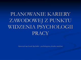 PLANOWANIE KARIERY ZAWODOWEJ Z PUNKTU WIDZENIA PSYCHOLOGII PRACY