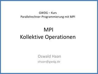 GWDG – Kurs Parallelrechner-Programmierung mit MPI MPI Kollektive Operationen