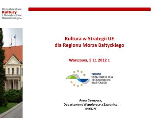 Kultura w Strategii UE  dla Regionu Morza Bałtyckiego Warszawa, 5 11 2012 r.