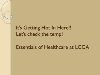 It's Getting Hot In Here!! Let's  check the temp ! Essentials of Healthcare at LCCA