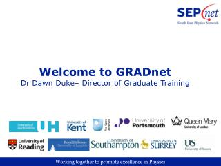 Welcome to  GRADnet Dr Dawn Duke� Director of Graduate Training