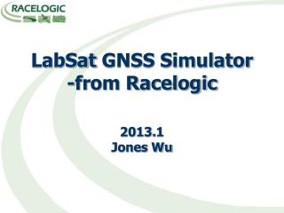 LabSat GNSS Simulator -from Racelogic 2013. 1 Jones Wu