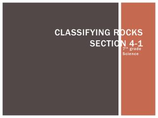 Classifying Rocks Section 4-1
