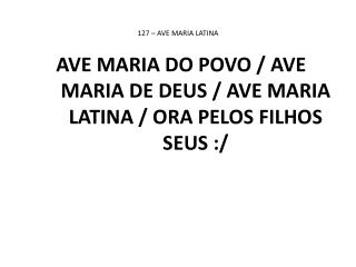 127 � AVE  MARIA LATINA