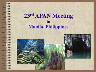 23 rd  APAN Meeting in  Manila, Philippines