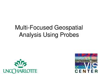 Multi-Focused Geospatial Analysis Using Probes