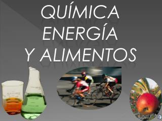 QUÍMICA  ENERGÍA  Y ALIMENTOS