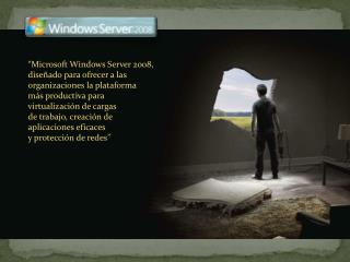 """""""Microsoft Windows Server  2008, diseñado  para ofrecer a las organizaciones la plataforma"""