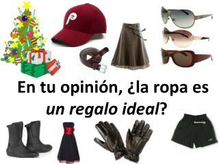 En tu opinión, ¿la ropa es  un regalo ideal ?