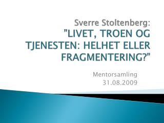 """Sverre Stoltenberg: """"LIVET, TROEN OG TJENESTEN: HELHET ELLER FRAGMENTERING?"""""""