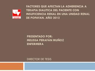 Presentado por: Melissa Perafán muñoz Enfermera DIRECTOR DE TESIS