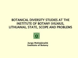 Jurga Motiejūnaitė Institute of Botany