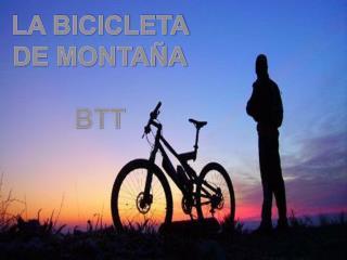 LA BICICLETA  DE MONTAÑA BTT