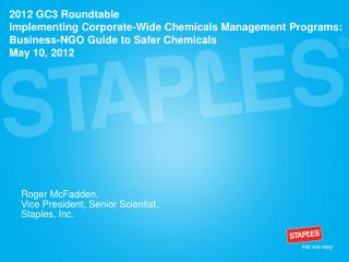 Roger McFadden,  Vice President, Senior Scientist,  Staples, Inc.