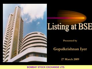 Presented by  Gopalkrishnan Iyer   27 March 2009
