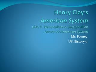 Henry Clay's  American System Unit 1: Nationalism v. Sectionalism Lesson 2 : American System