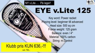 EYE v.Lite 125 Key word: Power racket Playing level: beginner till advanced Head size: 500 sq cm