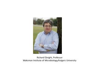 Richard  Ebright , Professor Waksman Institute of  Microbiology,Rutgers  University
