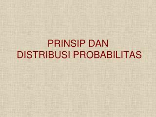 PRINSIP DAN  DISTRIBUSI PROBABILITAS