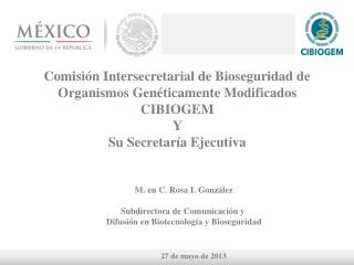 Comisi�n Intersecretarial de Bioseguridad de Organismos Gen�ticamente Modificados CIBIOGEM Y