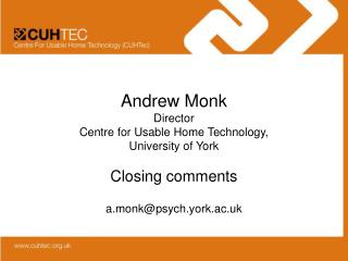 Andrew Monk Director Centre for Usable Home Technology,  University of York Closing comments