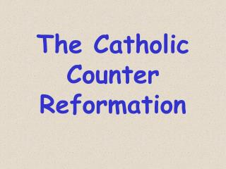 The Catholic Counter Reformation