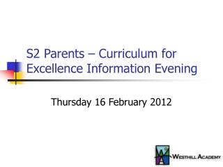 S2 Parents � Curriculum for Excellence Information Evening