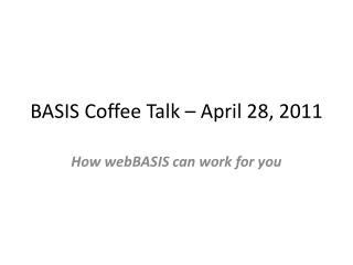 BASIS Coffee Talk – April 28, 2011