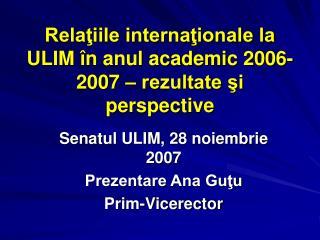 Relaţiile internaţionale la ULIM în anul academic 200 6 -200 7  – rezultate şi perspective
