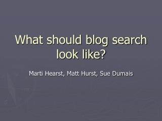 What should blog search look like?
