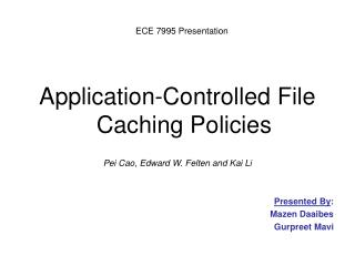 Application-Controlled File Caching Policies Pei Cao, Edward W. Felten and Kai Li Presented By :