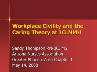 Workplace Civility and the Caring Theory at JCLNMH