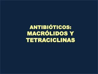 ANTIBIÓTICOS:  MACRÓLIDOS Y TETRACICLINAS