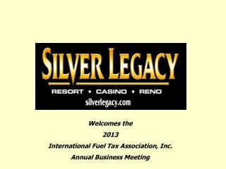 Welcomes the 2013 International Fuel Tax Association, Inc. Annual Business Meeting